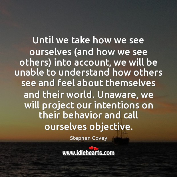Until we take how we see ourselves (and how we see others) Behavior Quotes Image