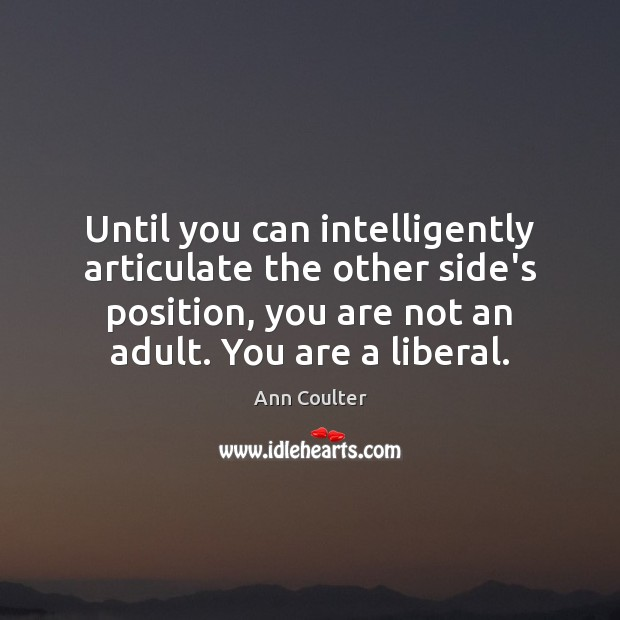 Until you can intelligently articulate the other side's position, you are not Image
