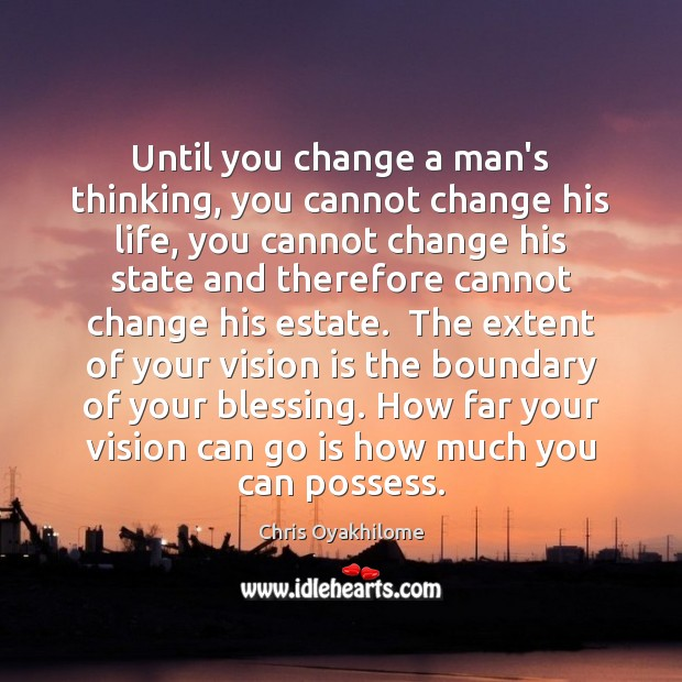 Until you change a man's thinking, you cannot change his life, you Chris Oyakhilome Picture Quote