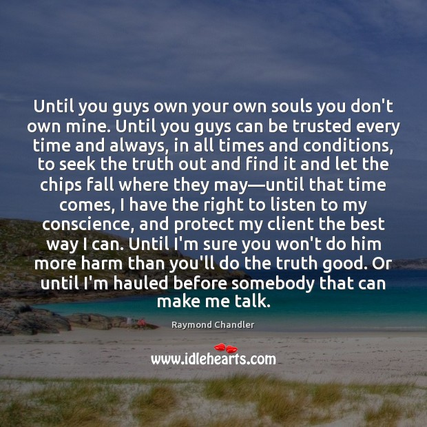 Until you guys own your own souls you don't own mine. Until Raymond Chandler Picture Quote