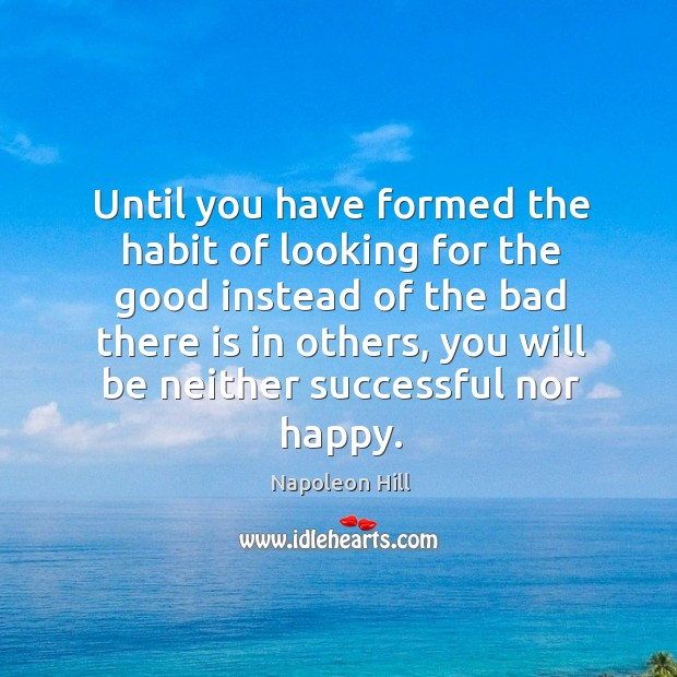 Until you have formed the habit of looking for the good instead Image