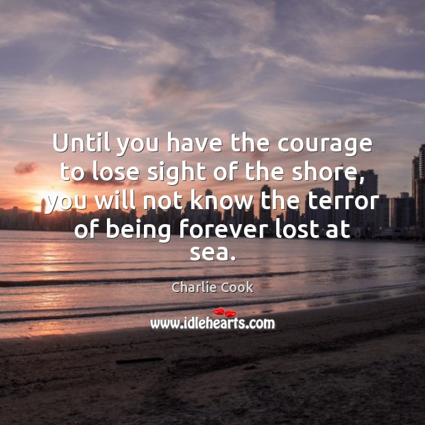 Until you have the courage to lose sight of the shore, you Image