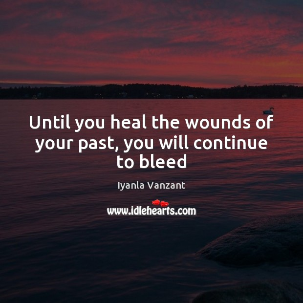 Until you heal the wounds of your past, you will continue to bleed Iyanla Vanzant Picture Quote