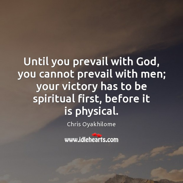 Until you prevail with God, you cannot prevail with men; your victory Chris Oyakhilome Picture Quote