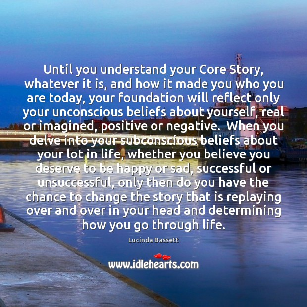 Image, Until you understand your Core Story, whatever it is, and how it