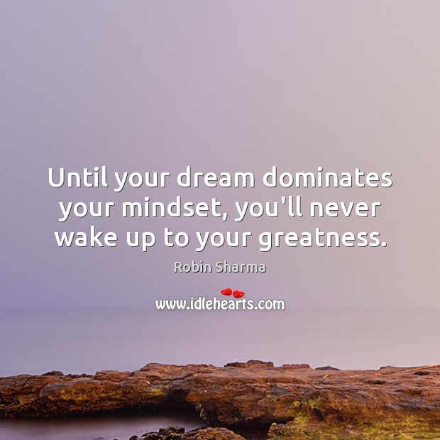 Image, Until your dream dominates your mindset, you'll never wake up to your greatness.