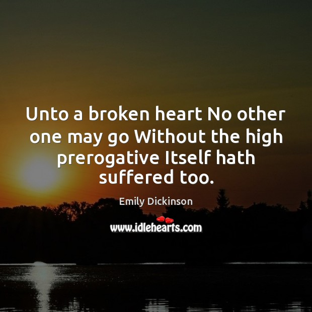 Unto a broken heart No other one may go Without the high Broken Heart Quotes Image