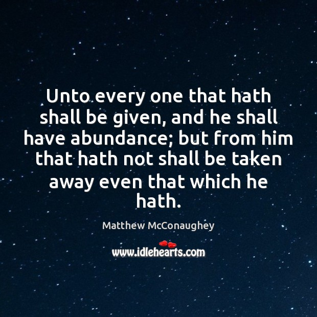 Image about Unto every one that hath shall be given, and he shall have