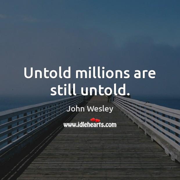 Untold millions are still untold. Image