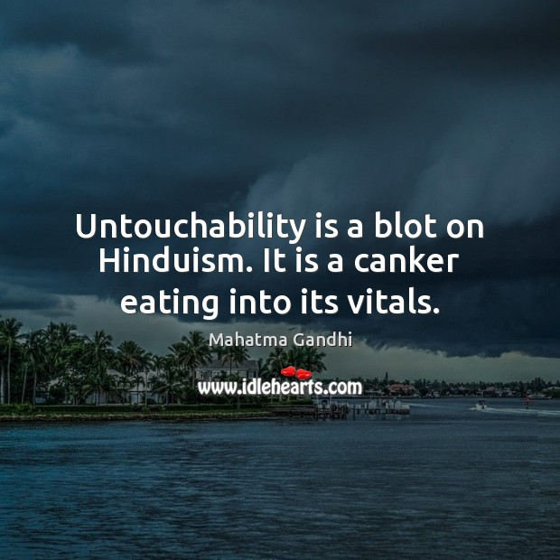 Image, Untouchability is a blot on Hinduism. It is a canker eating into its vitals.