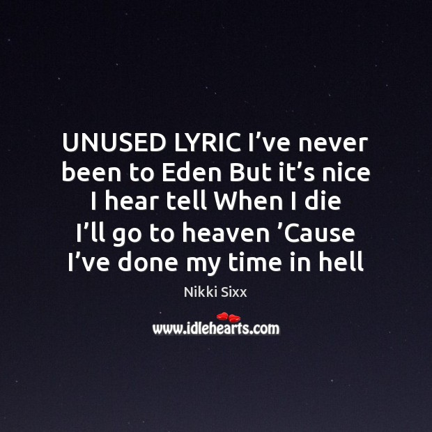 UNUSED LYRIC I've never been to Eden But it's nice Nikki Sixx Picture Quote