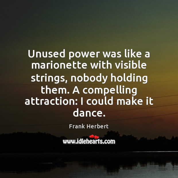 Image, Unused power was like a marionette with visible strings, nobody holding them.