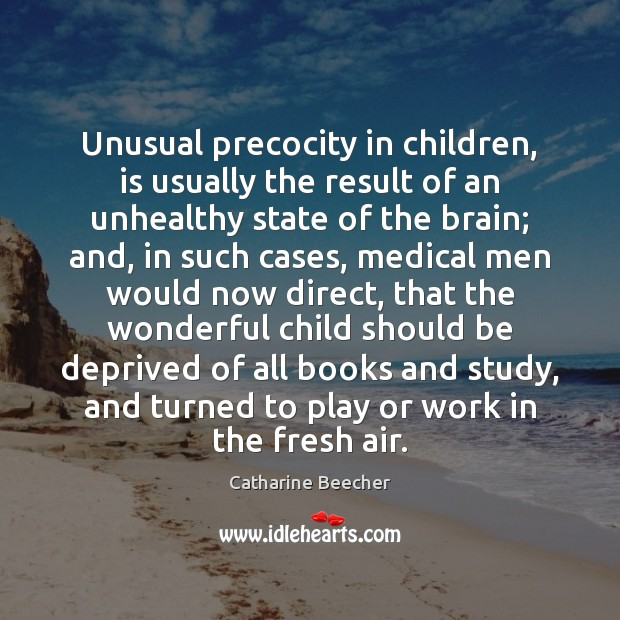 Unusual precocity in children, is usually the result of an unhealthy state Image