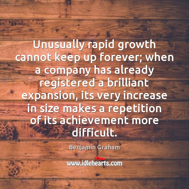 Unusually rapid growth cannot keep up forever; when a company has already Image