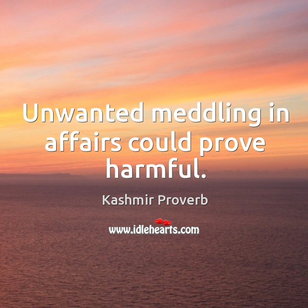 Unwanted meddling in affairs could prove harmful. Kashmir Proverbs Image