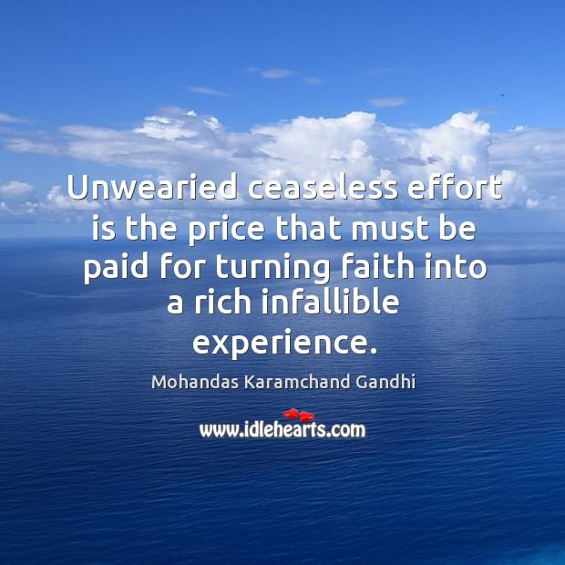 Unwearied ceaseless effort is the price that must be paid for turning Mohandas Karamchand Gandhi Picture Quote