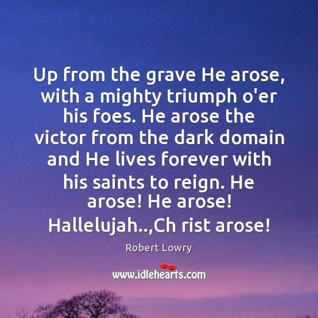 Up from the grave He arose, with a mighty triumph o'er his Image