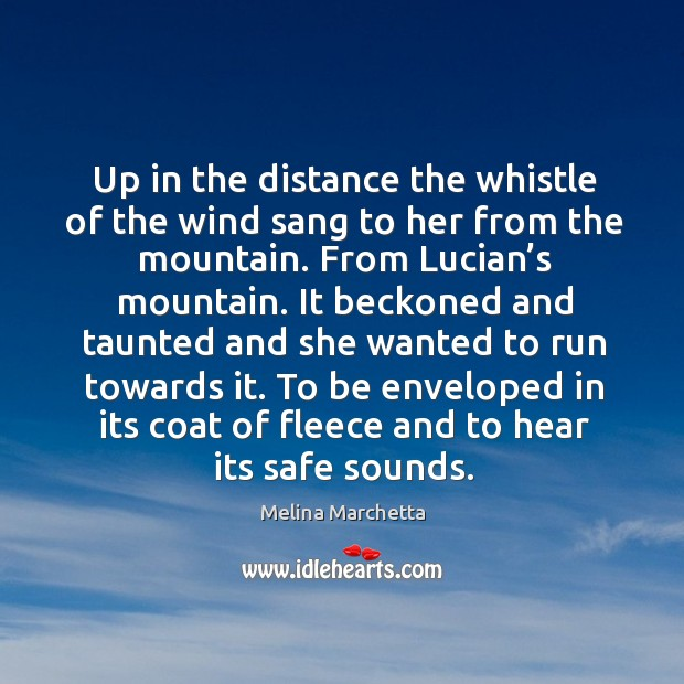 Up in the distance the whistle of the wind sang to her Melina Marchetta Picture Quote