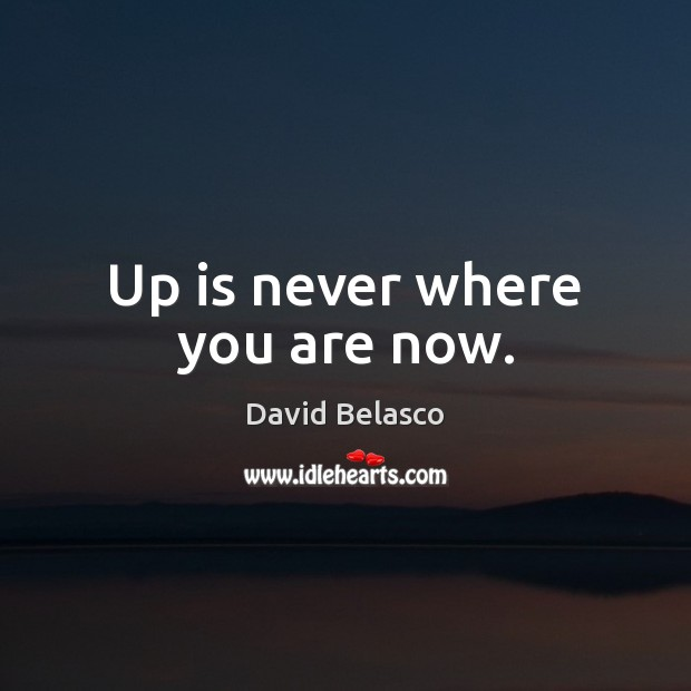 Up is never where you are now. Image