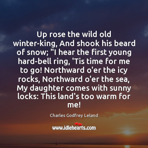 """Up rose the wild old winter-king, And shook his beard of snow; """" Image"""