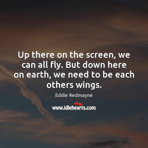Up there on the screen, we can all fly. But down here Image