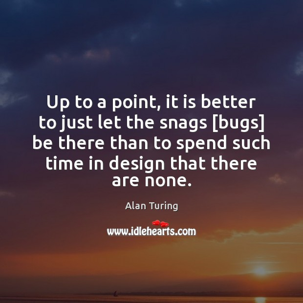 Up to a point, it is better to just let the snags [ Design Quotes Image