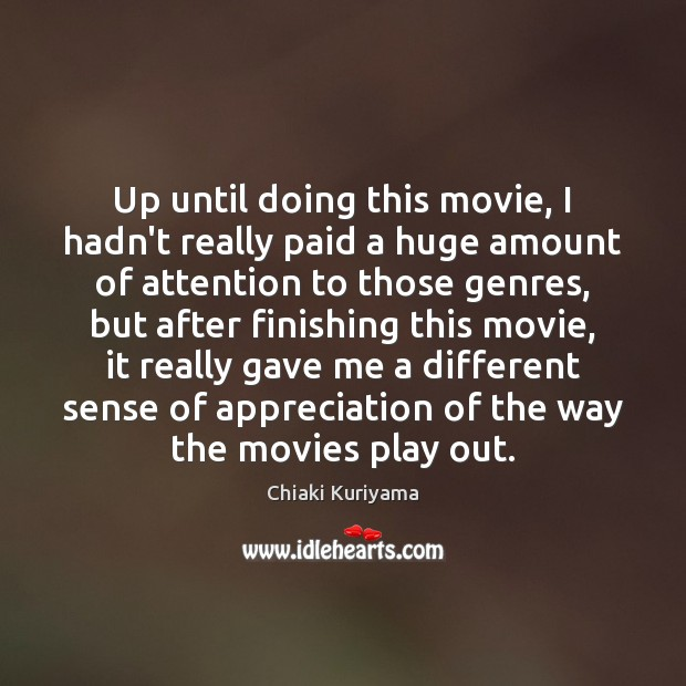 Up until doing this movie, I hadn't really paid a huge amount Image