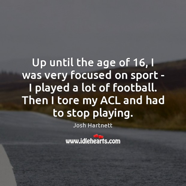 Image, Up until the age of 16, I was very focused on sport –