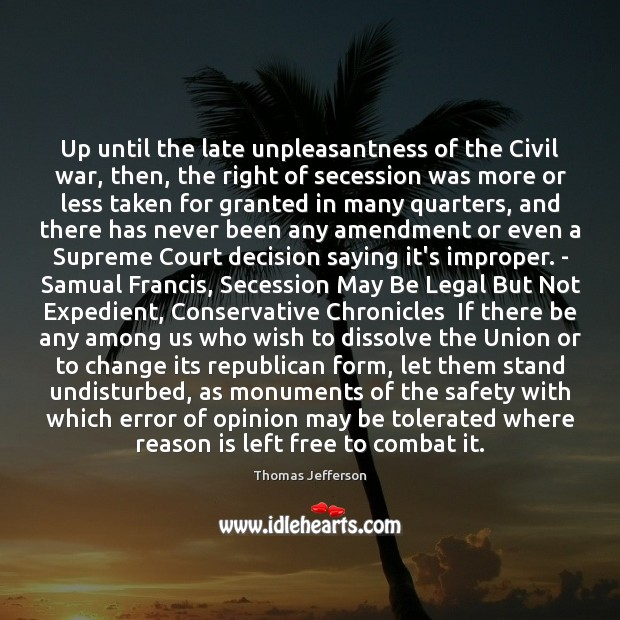 Up until the late unpleasantness of the Civil war, then, the right Thomas Jefferson Picture Quote