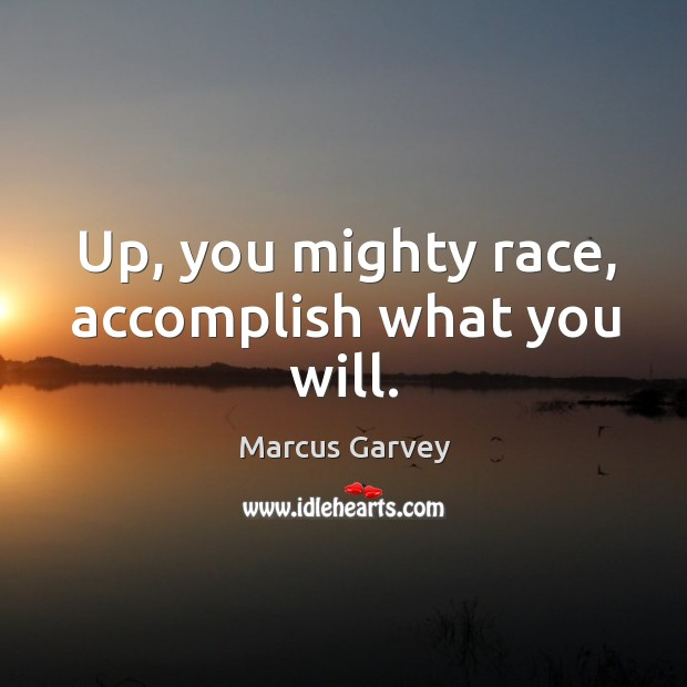 Up, you mighty race, accomplish what you will. Image