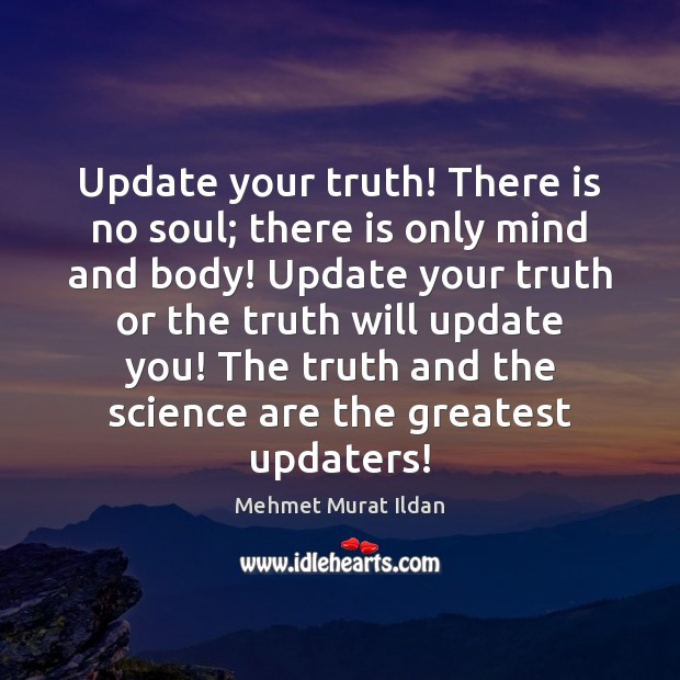 Image, Update your truth! There is no soul; there is only mind and