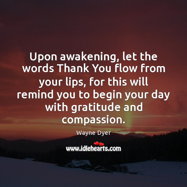Image, Upon awakening, let the words Thank You flow from your lips, for