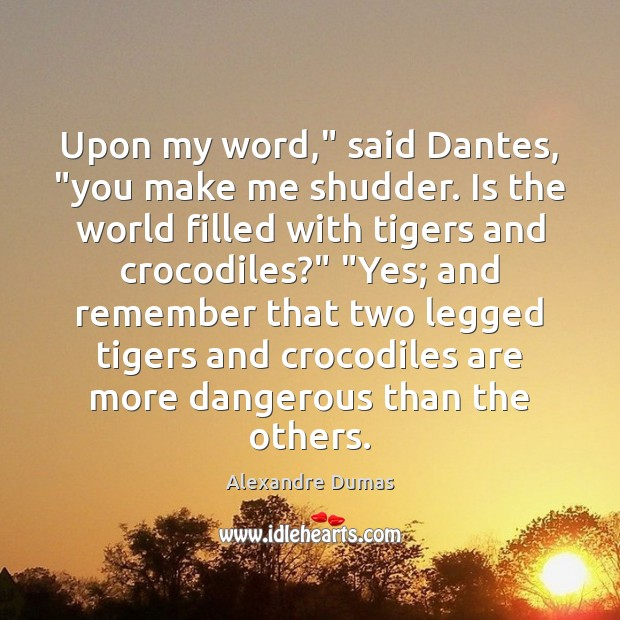 "Image, Upon my word,"" said Dantes, ""you make me shudder. Is the world"