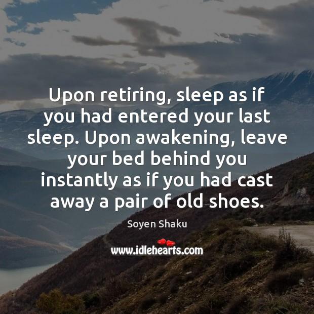 Upon retiring, sleep as if you had entered your last sleep. Upon Awakening Quotes Image