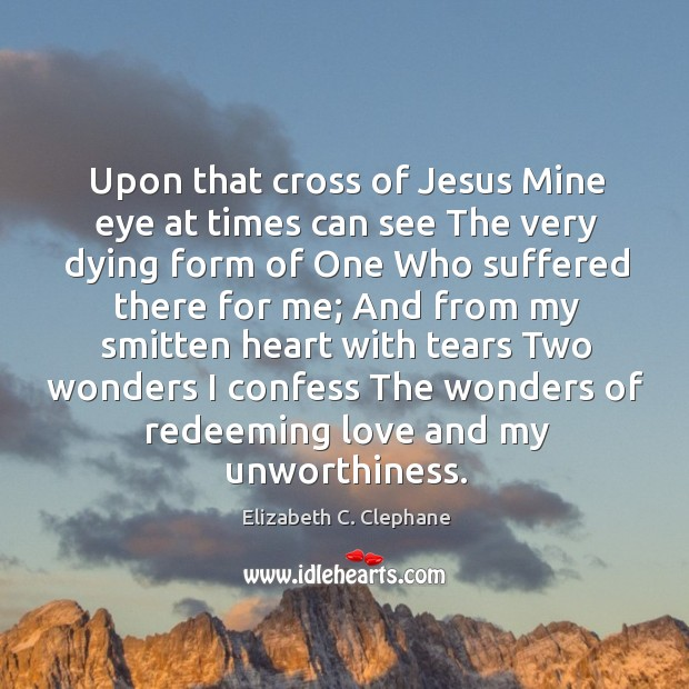 Upon that cross of Jesus Mine eye at times can see The Image