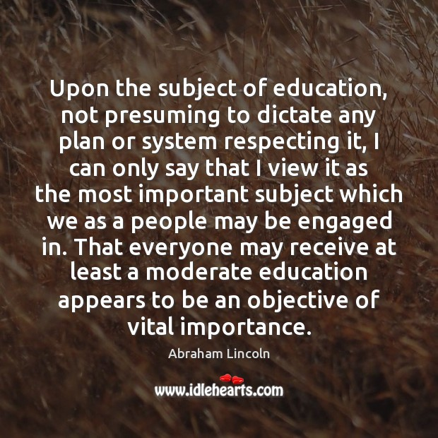 Upon the subject of education, not presuming to dictate any plan or Image