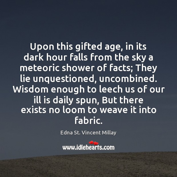 Upon this gifted age, in its dark hour falls from the sky Edna St. Vincent Millay Picture Quote