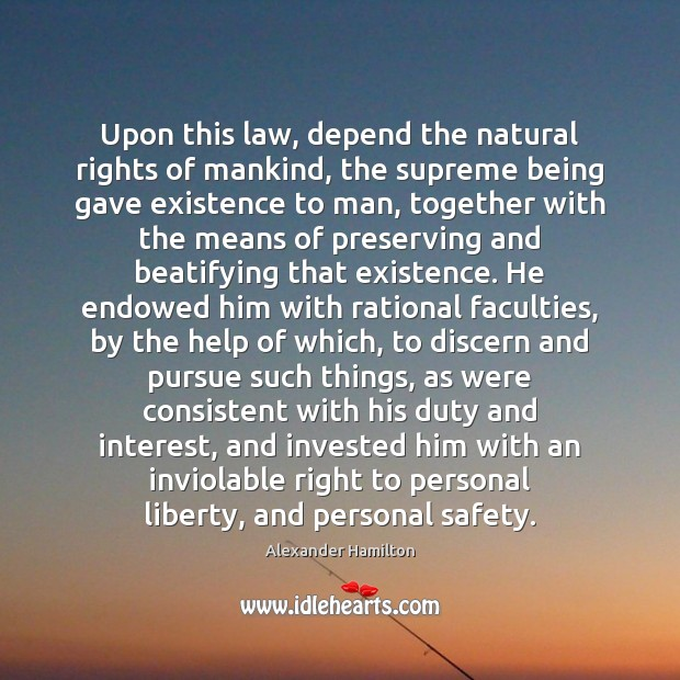 Upon this law, depend the natural rights of mankind, the supreme being Alexander Hamilton Picture Quote