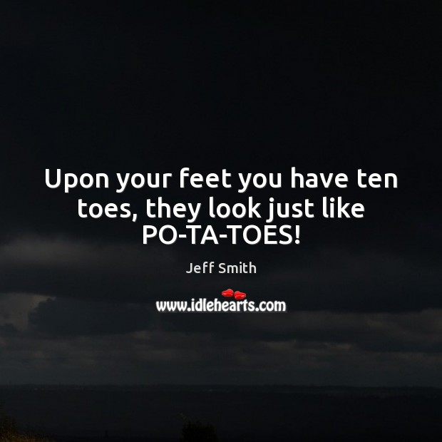 Image, Upon your feet you have ten toes, they look just like PO-TA-TOES!