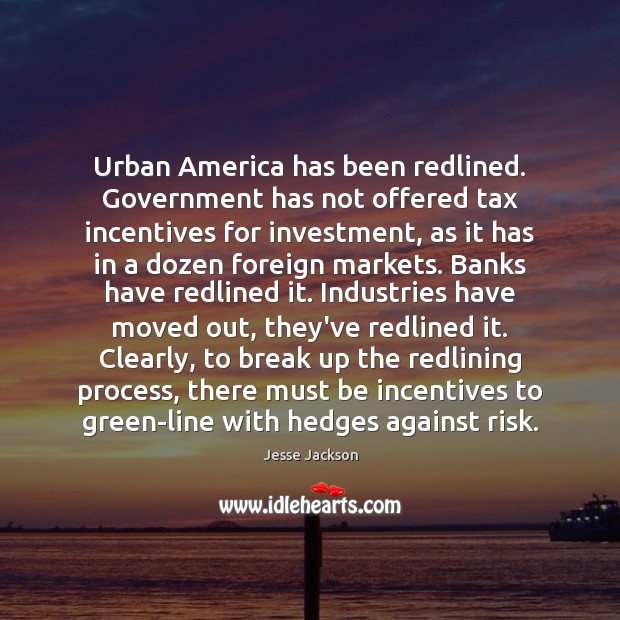 Urban America has been redlined. Government has not offered tax incentives for Break Up Quotes Image