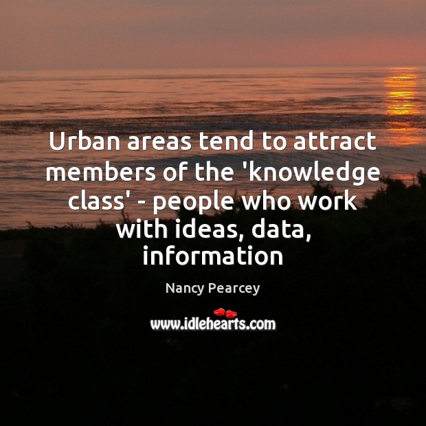 Image, Urban areas tend to attract members of the 'knowledge class' – people