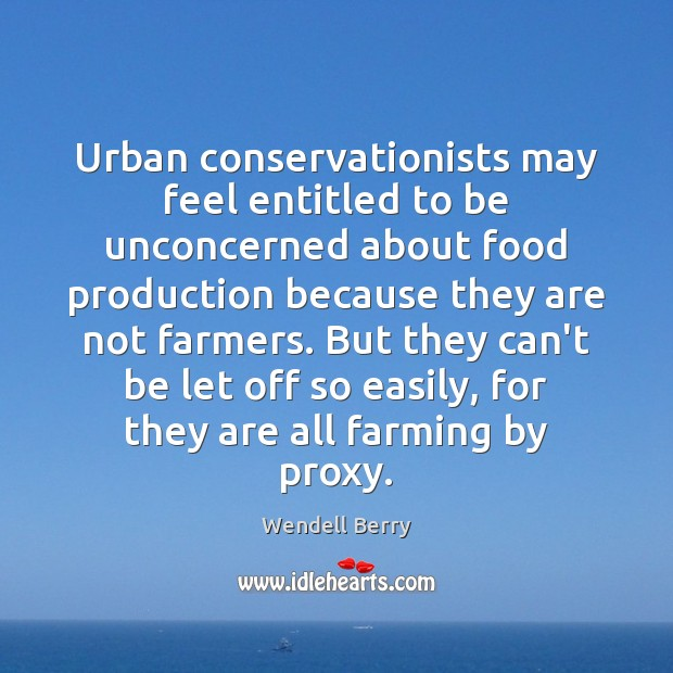 Image, Urban conservationists may feel entitled to be unconcerned about food production because