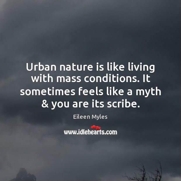 Urban nature is like living with mass conditions. It sometimes feels like Image
