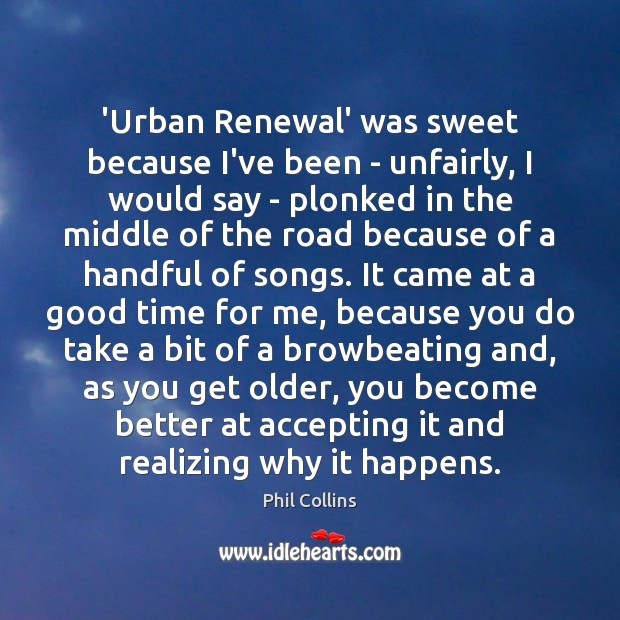 'Urban Renewal' was sweet because I've been – unfairly, I would say Image