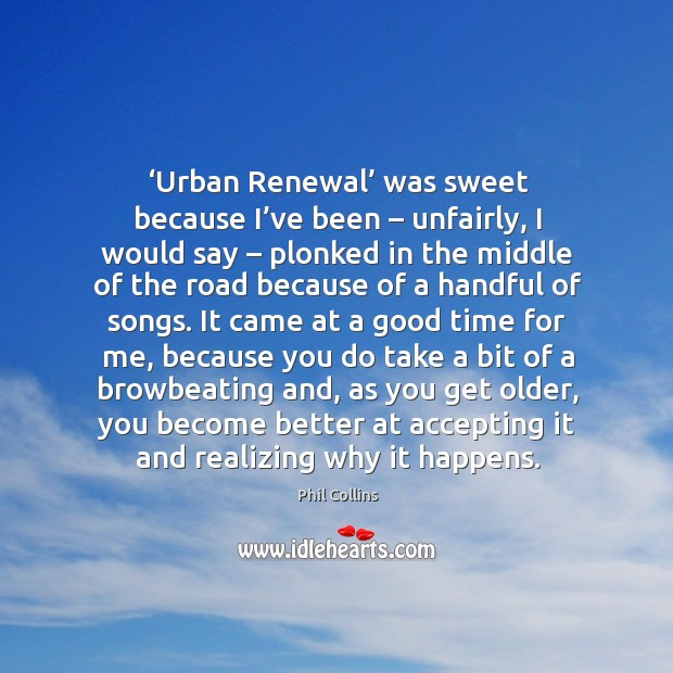 Urban renewal was sweet because I've been – unfairly Image