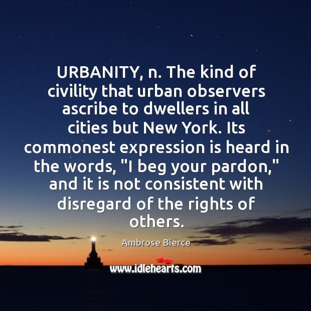 Image, URBANITY, n. The kind of civility that urban observers ascribe to dwellers