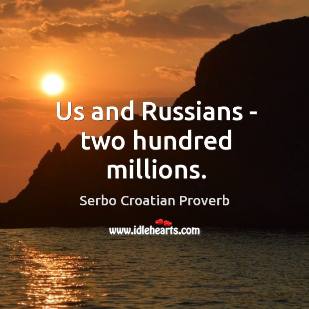 Us and russians – two hundred millions. Serbo Croatian Proverbs Image