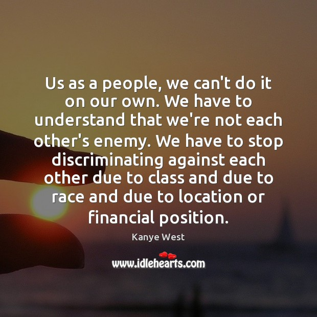 Us as a people, we can't do it on our own. We Image