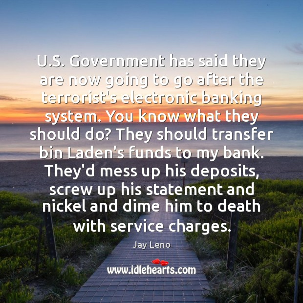 U.S. Government has said they are now going to go after Jay Leno Picture Quote