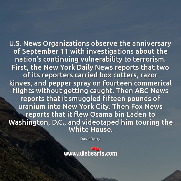 U.S. News Organizations observe the anniversary of September 11 with investigations about Dave Barry Picture Quote